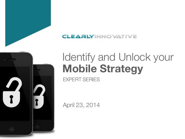 Identify and Unlock your ! Mobile Strategy  EXPERT SERIES April 23, 2014