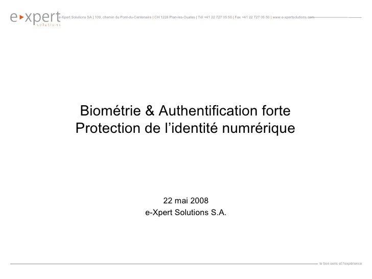 Biométrie & Authentification forte Protection de l'identité numrérique 22 mai 2008 e-Xpert Solutions S.A.