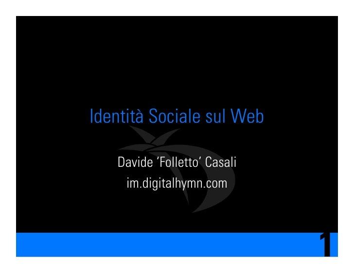Identità Sociale sul Web     Davide 'Folletto' Casali     im.digitalhymn.com                                  1