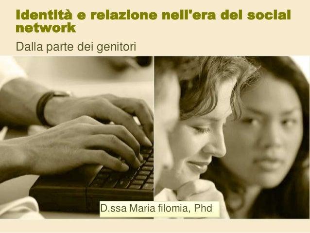 Identità e relazione nell'era del social network Dalla parte dei genitori D.ssa Maria filomia, Phd