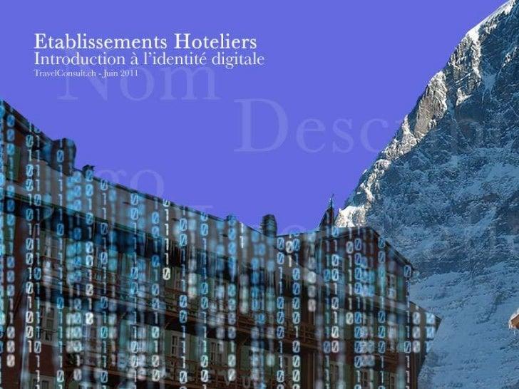 Hotellerie – Identitédigitale / Image de Marque en-ligne<br />Cesquelques slides ont pour objectif de vous inviter àdécouv...