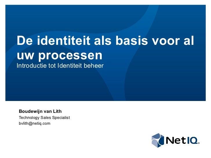 De identiteit als basis voor aluw processenIntroductie tot Identiteit beheerBoudewijn van LithTechnology Sales Specialistb...