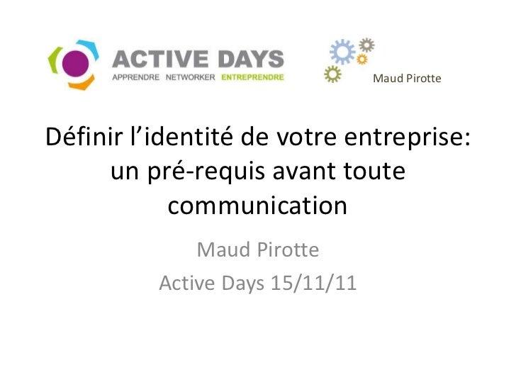 Maud PirotteDéfinir l'identité de votre entreprise:     un pré-requis avant toute            communication              Ma...