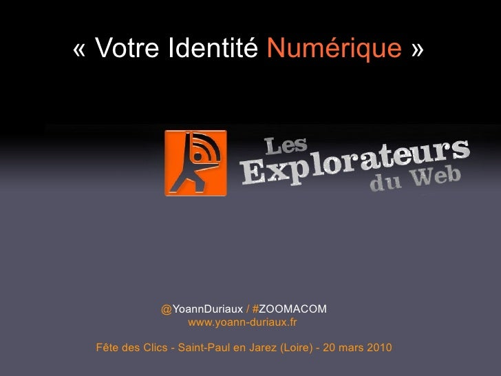 «Votre Identité  Numérique » @ YoannDuriaux  / # ZOOMACOM www.yoann-duriaux.fr   Fête des Clics - Saint-Paul en Jarez (L...