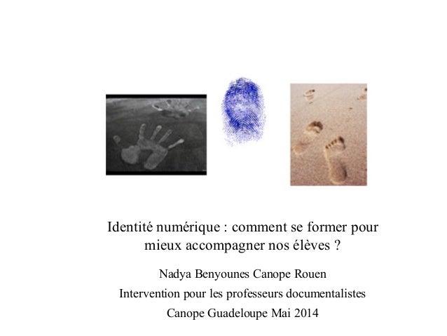Identité numérique : comment se former pour  mieux accompagner nos élèves ?  Nadya Benyounes Canope Rouen  Intervention po...