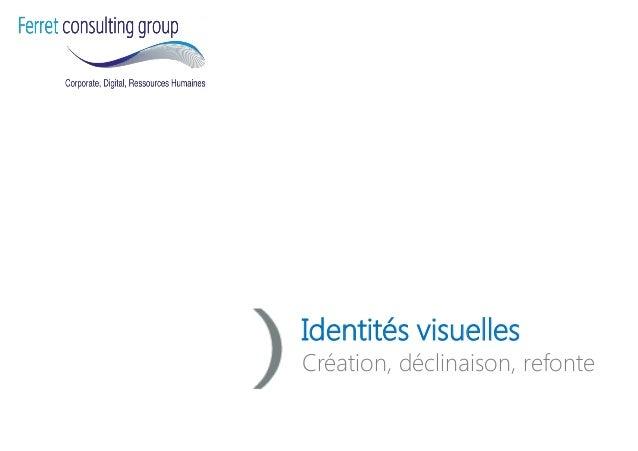 Identités visuelles  Création, déclinaison, refonte