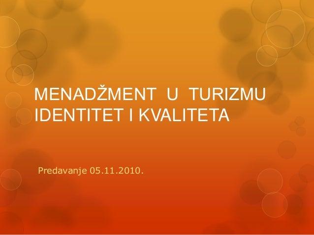 MENADŽMENT U TURIZMU IDENTITET I KVALITETA Predavanje 05.11.2010.