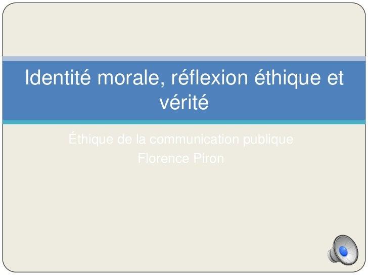 Identité morale, réflexion éthique et               vérité     Éthique de la communication publique                 Floren...