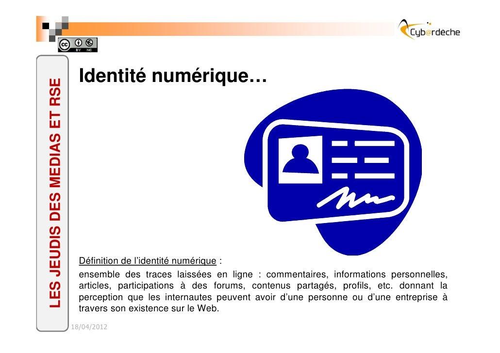Identité numérique…LES JEUDIS DES MEDIAS ET RSE                                 Définition de l'identité numérique :      ...