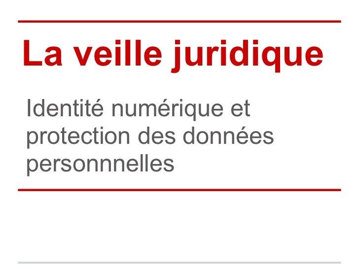La veille juridiqueIdentité numérique etprotection des donnéespersonnnelles
