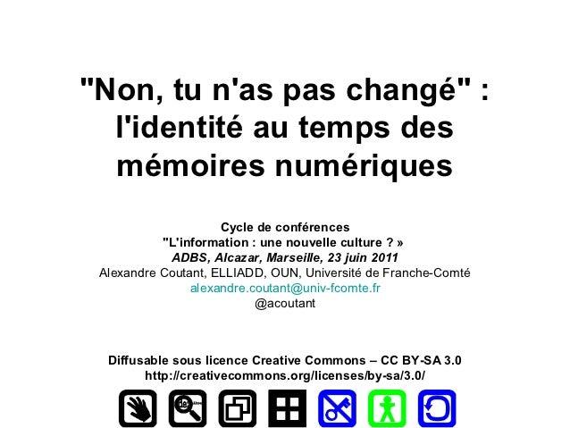 """""""Non, tu nas pas changé"""" :  lidentité au temps des  mémoires numériques                     Cycle de conférences          ..."""