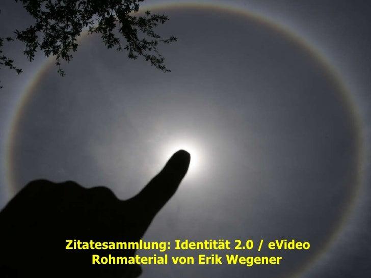 Zitatesammlung: Identität 2.0 / eVideo Rohmaterial von Erik Wegener
