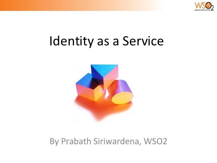 By Prabath Siriwardena, WSO2 Identity as a Service