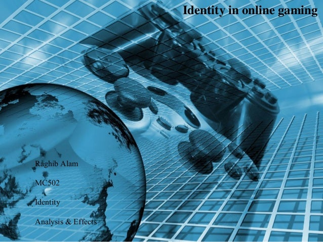 Raghib Alam MC502 Identity Analysis & Effects Identity in online gaming