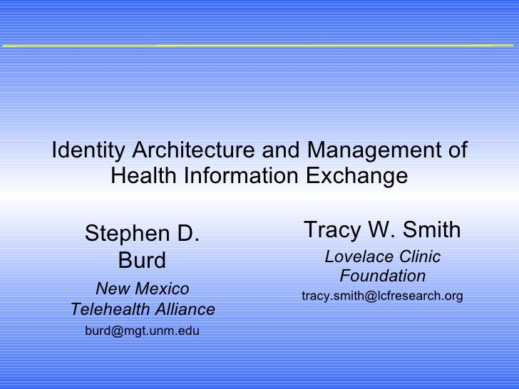 Identity Architecture and Management of Health Information Exchange Tracy W. Smith Lovelace Clinic Foundation [email_addre...