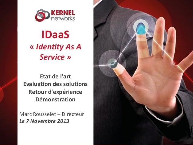 IDaaS « Identity As A Service » Etat de l'art Evaluation des solutions Retour d'expérience Démonstration Marc Rousselet – ...