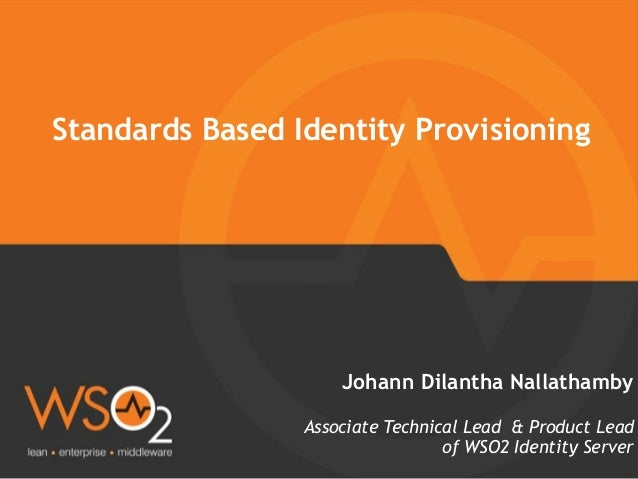Associate Technical Lead & Product Lead of WSO2 Identity Server Johann Dilantha Nallathamby Standards Based Identity Provi...
