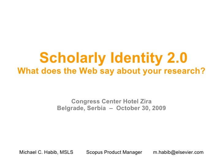 Scholarly Identity 2.0 What does the Web say about your research? Congress Center Hotel Zira Belgrade, Serbia  –  October ...