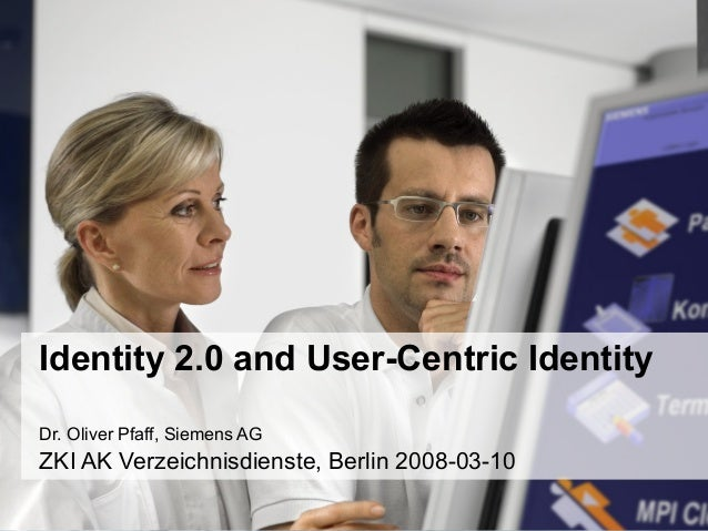 Copyright © Siemens AG 2008 All Rights Reserved Identity 2.0 and User-Centric Identity Dr. Oliver Pfaff, Siemens AG ZKI AK...