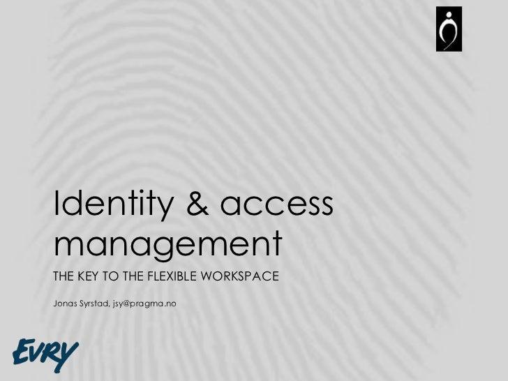 Identity & accessmanagementTHE KEY TO THE FLEXIBLE WORKSPACEJonas Syrstad, jsy@pragma.no