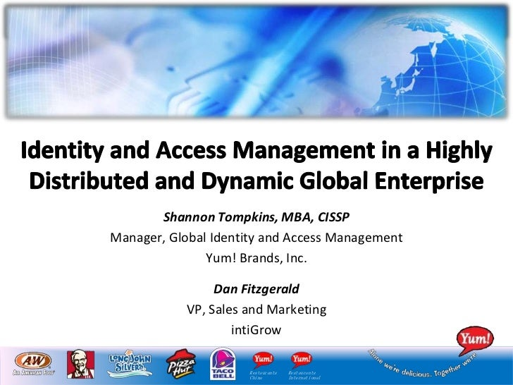 Identity and Access Management in a Highly Distributed and Dynamic Global Enterprise<br />Shannon Tompkins, MBA, CISSP<br ...