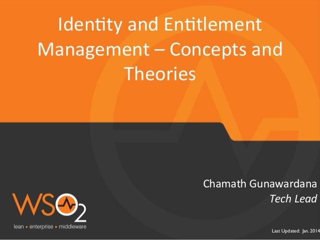Last Updated: Jan. 2014 Tech  Lead   Chamath  Gunawardana   Iden/ty  and  En/tlement   Management  –  Co...
