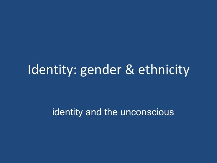 Identity: gender & ethnicity identity and the unconscious