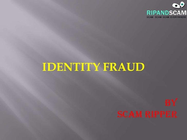 IDENTITY FRAUD<br />By<br />SCAM RIPPER<br />