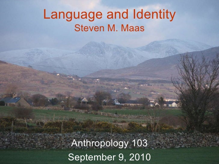Language and Identity Steven M. Maas Anthropology 103 September 9, 2010