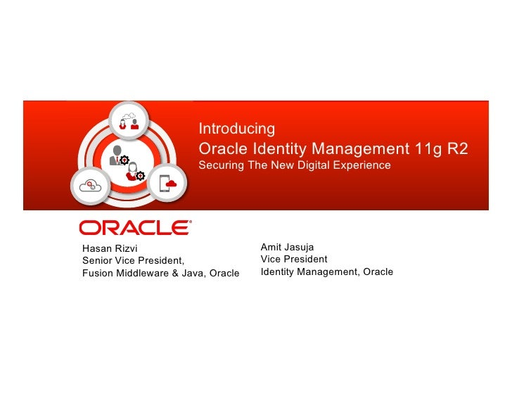 Introducing                       Oracle Identity Management 11g R2                       Securing The New Digital Experie...