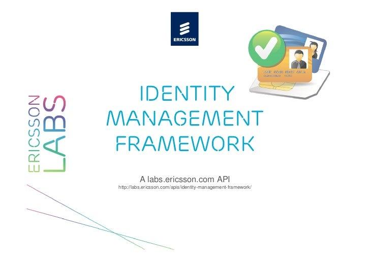 IdentityManagementFramework         A labs.ericsson.com APIhttp://labs.ericsson.com/apis/identity-management-framework/