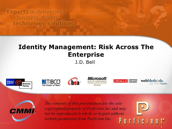 Identity Management: Risk Across The Enterprise J.D. Bell   The contents of this presentation are the sole copyrighted pro...