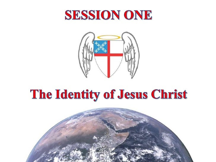 SESSION ONE<br />The Identity of Jesus Christ<br />