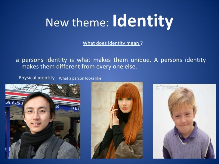 New theme:  Identity <ul><li>a persons identity is what makes them unique. A persons identity makes them different from ev...