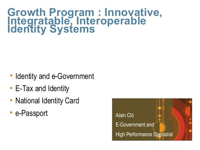 Growth Program : Innovative, Integratable, Interoperable Identity Systems Alain Clò E-Government and High Performance Spec...