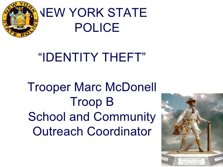 "NEW YORK STATE      POLICE ""IDENTITY THEFT""Trooper Marc McDonell       Troop BSchool and Community Outreach Coordinator"
