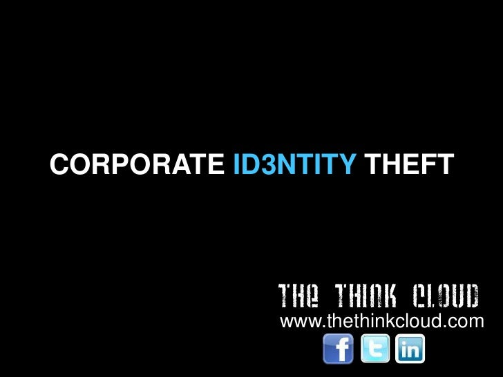 CORPORATE ID3NTITY THEFT             THE THINK CLOUD             www.thethinkcloud.com