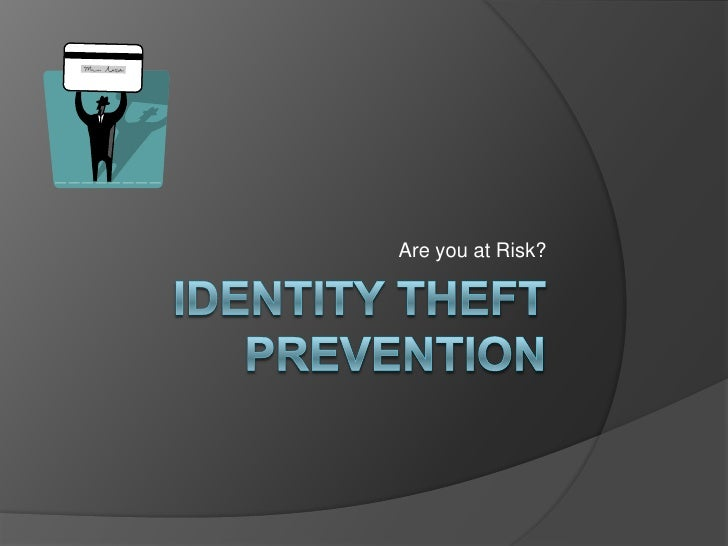 Identity Theft Prevention<br />Are you at Risk?<br />
