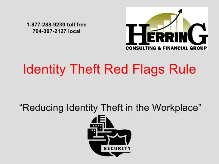 """Identity Theft Red Flags Rule """"Reducing Identity Theft in the Workplace"""" 1-877-288-9230 toll free 704-307-2127 local"""