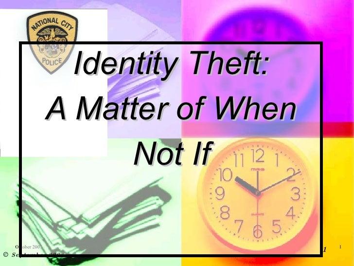 Identity Theft: A Matter of When Not If ©  September 2008