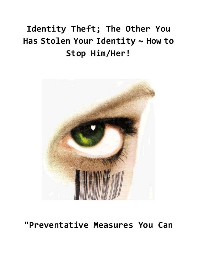 "Identity Theft; The Other You Has Stolen Your Identity ~ How to Stop Him/Her!  ""Preventative Measures You Can"