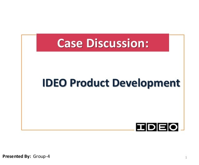 Case Discussion:                 IDEO Product DevelopmentPresented By: Group-4                       1