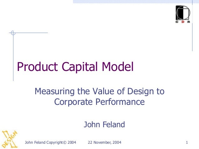 Product Capital Model      Measuring the Value of Design to          Corporate Performance                               J...