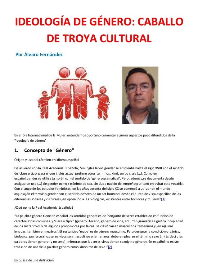 IDEOLOGÍA DE GÉNERO: CABALLO  DE TROYA CULTURAL  Por Álvaro Fernández  En el Día Internacional de la Mujer, entendemos opo...