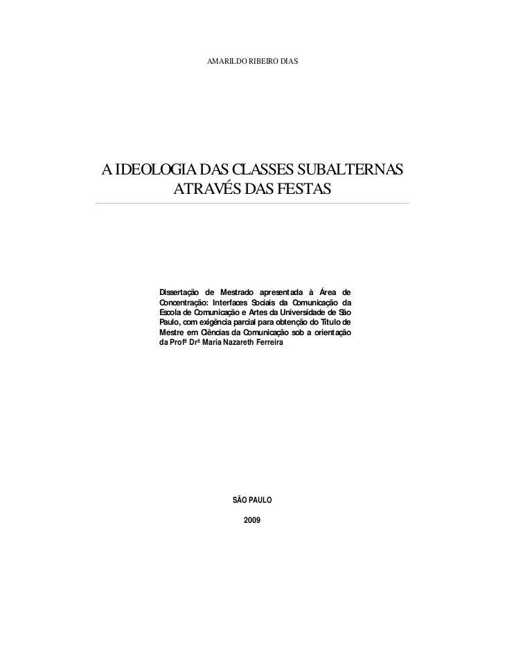 AMARILDO RIBEIRO DIASA IDEOLOGIA DAS CLASSES SUBALTERNAS        ATRAVÉS DAS FESTAS      Dissertação de Mestrado apresentad...