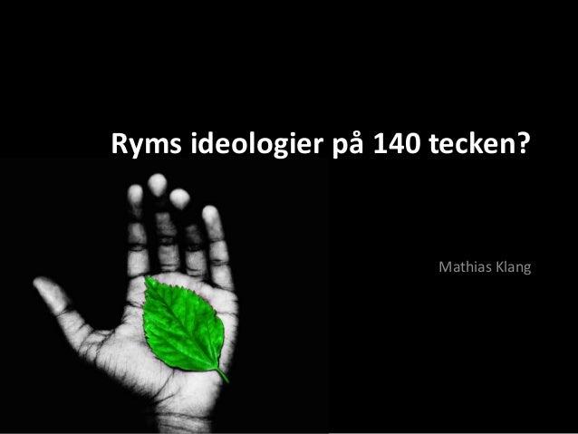 Ryms ideologier på 140 tecken? Mathias Klang