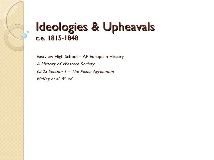 Ideologies & Upheavals  c.e. 1815-1848 Eastview High School – AP European History A History of Western Society Ch23 Sectio...