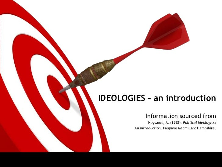 IDEOLOGIES – an introduction              Information sourced from                Heywood, A. (1998), Political Ideologies...