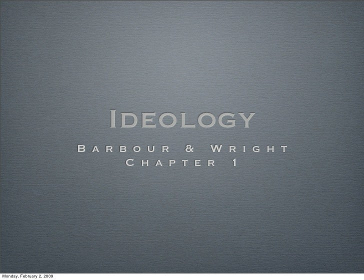 Ideology/ Barbour & Wright Chap. 1