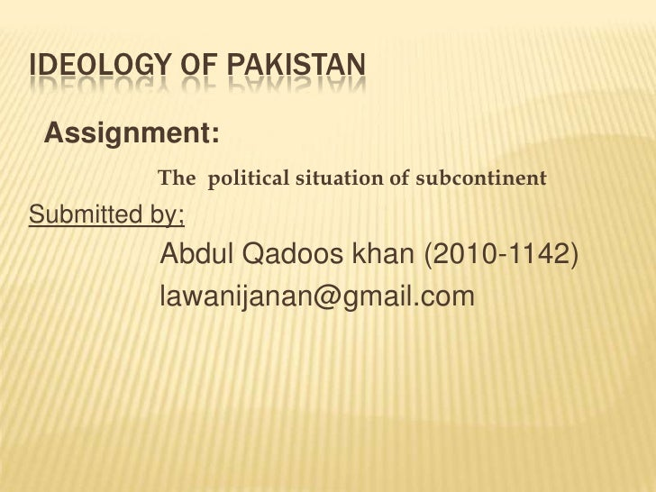 IDEOLOGY OF PAKISTAN Assignment:          The political situation of subcontinentSubmitted by;          Abdul Qadoos khan ...